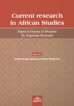 CURRENT RESEARCH IN AFRICAN STUDIES PAPERS IN HONOUR OF MWALIMU DR. EUGENIUSZ RZEWUSKI